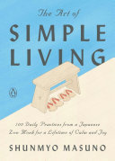 The Art of Simple Living - 100 Daily Practices from a Japanese Monk for a Lifetime of Calm and Joy