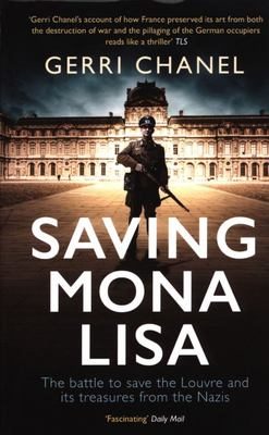 Saving Mona Lisa - The Battle to Protect the Louvre and Its Treasures from the Nazis
