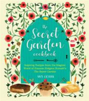 The Secret Garden Cookbook: Newly Revised Edition: Inspiring Recipes from the Magical World of Mary, Martha, Colin and Ben