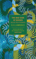 The Bad Side of Books - Selected Essays of D. H. Lawrence