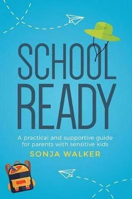 School Ready: A Practical and Supportive Guide for Parents with Sensitive Kids
