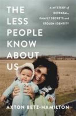 The Less People Know about Us - A Mystery of Betrayal, Family Secrets, and Stolen Identity