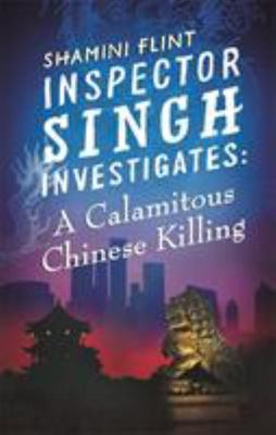A Calamitous Chinese Killing (#6 Inspector Singh Investigates)