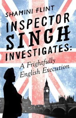 A Frightfully English Execution (#7 Inspector Singh Investigates)