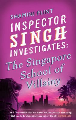 The Singapore School of Villainy (#3 Inspector Singh Investigates)