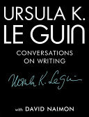 Ursula K. Le Guin - Conversations on Writing