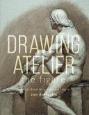 Drawing Atelier: The Figure: How to Draw Like the Masters