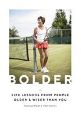 Bolder Life Lessons from People Older and Wiser than You