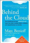 Behind the Cloud - The Untold Story of How Salesforce.com Went from Idea to Billion-Dollar Company - And Revolutionized an Industry