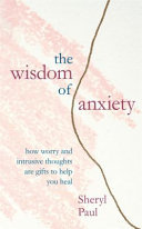 The Wisdom of Anxiety - How Worry and Intrusive Thoughts Are Gifts to Help You Heal