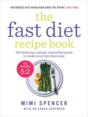 Fast Diet Recipe Book: 150 Delicious, Calorie-controlled Meals to Make Your Fasting Days Easy