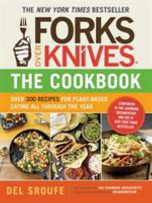 Forks Over Knives: The Cookbook : A Year of Meals