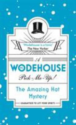 The Amazing Hat Mystery (Wodehouse Pick-Me-Up)
