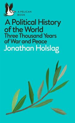 A Political History of the World: Three Thousand Years of War and Peace
