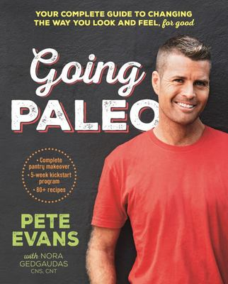 Going Paleo: Your complete guide to changing the way you look and feel - forever