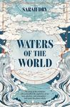 Waters of the World: The Story of the Scientists Who Unravelled the Mysteries of Our Seas, Glaciers, and Atmosphere - and Made the Planet Whole