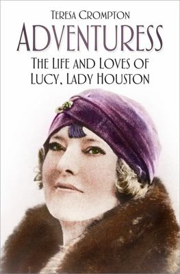 Adventuress - The Life and Loves of Lucy, Lady Houston