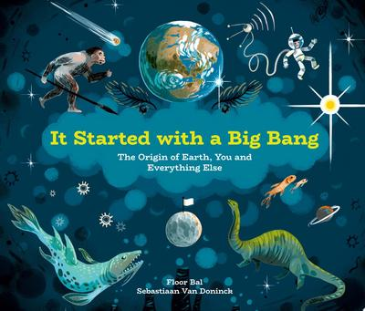 It Started with a Big Bang - The Origin of Earth, You and Everything Else