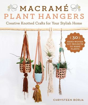 Macramé Plant Hangers - 30 Simple and Creative Projects for Your Home