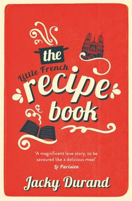The Little French Recipe Book - The Heartwarming and Emotional Story of a Son's Quest to Discover His Father's Final Secrets