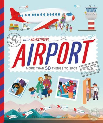 Airport: More than 50 Things to Spot (Little Adventurers Lift the Flap)