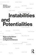 Instabilities and Potentialities - Notes on the Nature of Knowledge in Digital Architecture