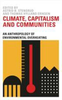 Climate, Capitalism and Communities - An Anthropology of Environmental Overheating
