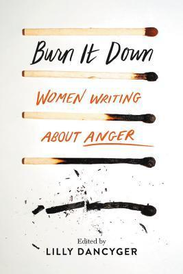 Burn It Down - Women Writing about Anger