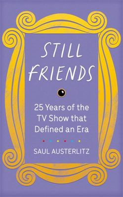 Still Friends - 25 Years of the TV Show That Defined an Era