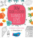Draw, Color, and Sticker Things I Love Sketchbook - An Imaginative Illustration Journal