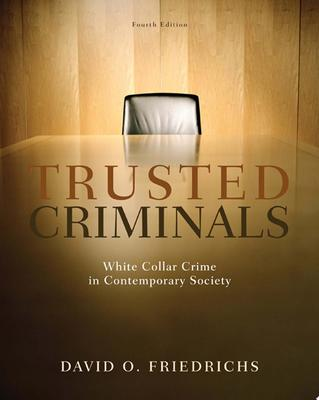 Trusted Criminals - White Collar Crime in Contemporary Society