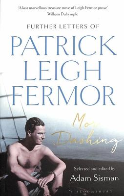 More Dashing: Further Letters of Patrick Leigh Fermor