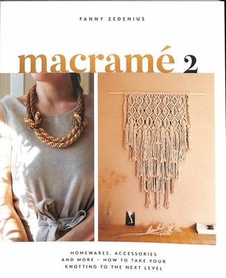 Macrame 2. 0: Accessories, Homewares & More - How to Take Your Knotting to the Next Level