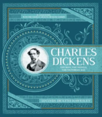Charles Dickens: The Man, the novels, the Victorian Age