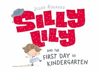 Silly Lily and the First Day of Kindergarten