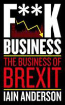 F**k Business - The Business of Brexit