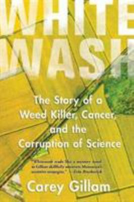 Whitewash - The Story of a Weed Killer, Cancer, and the Corruption of Science