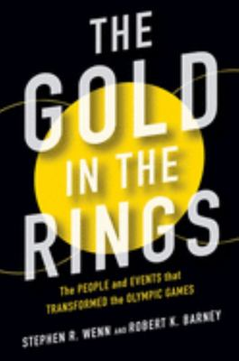 The Gold in the Rings - The People and Events That Transformed the Olympic Games