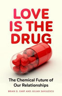 Love Is the Drug - The Chemical Future of Our Relationships
