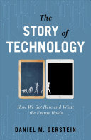 The Story of Technology - How We Got Here and What the Future Holds