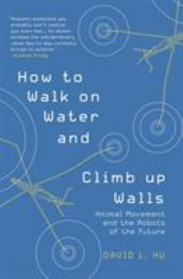 How to Walk on Water and Climb up Walls - Animal Movement and the Robots of the Future