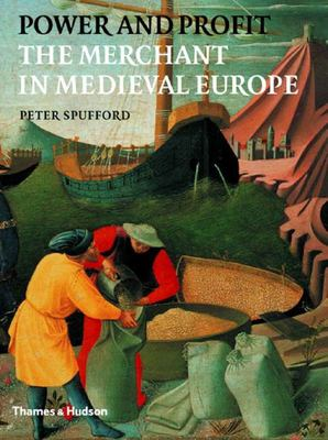Power and Profit - The Merchant in Medieval Europe