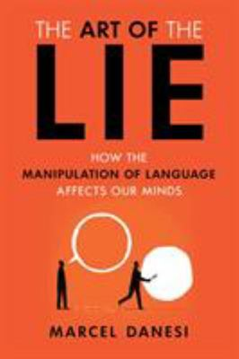 The Art of the Lie - How the Manipulation of Language Affects Our Minds