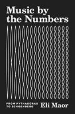 Music by the Numbers - from Pythagoras to Schoenberg