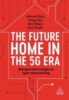 The Future Home in the 5G Era - Next Generation Strategies for Hyper-Connected Living