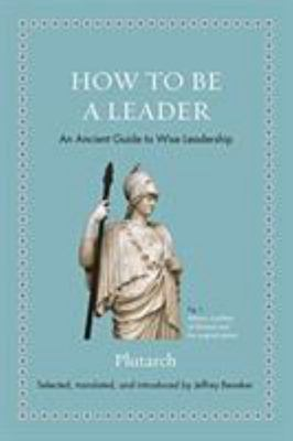 How to Be a Leader: An Ancient Guide T..