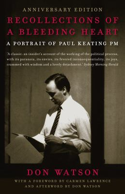 Recollections of a Bleeding Heart: A Portrait of Paul Keating, PM