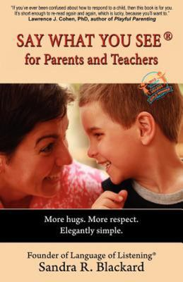 SAY WHAT YOU SEE for Parents and Teachers - More Hugs. More Respect. Elegantly Simple