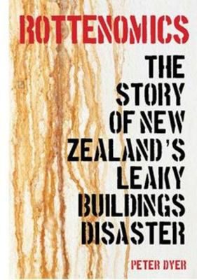 Rottenomics: The Story of New Zealand's Leaky Buildings Disaster