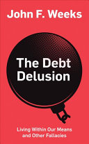 The Debt Delusion - Living Within Our Means and Other Fallacies